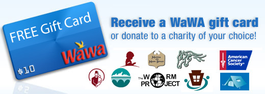 Refer a Friend Receive a Wawa gift card or donate to a charity.